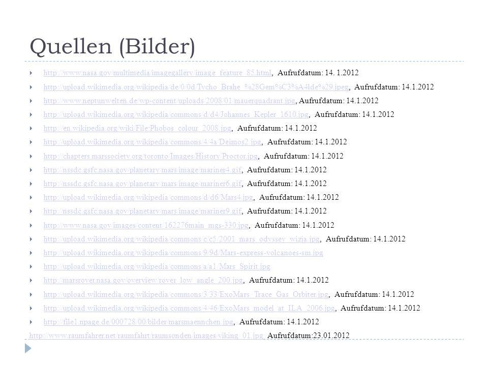 Quellen (Bilder)  http://www.nasa.gov/multimedia/imagegallery/image_feature_85.html, Aufrufdatum: 14. 1.2012 http://www.nasa.gov/multimedia/imagegall