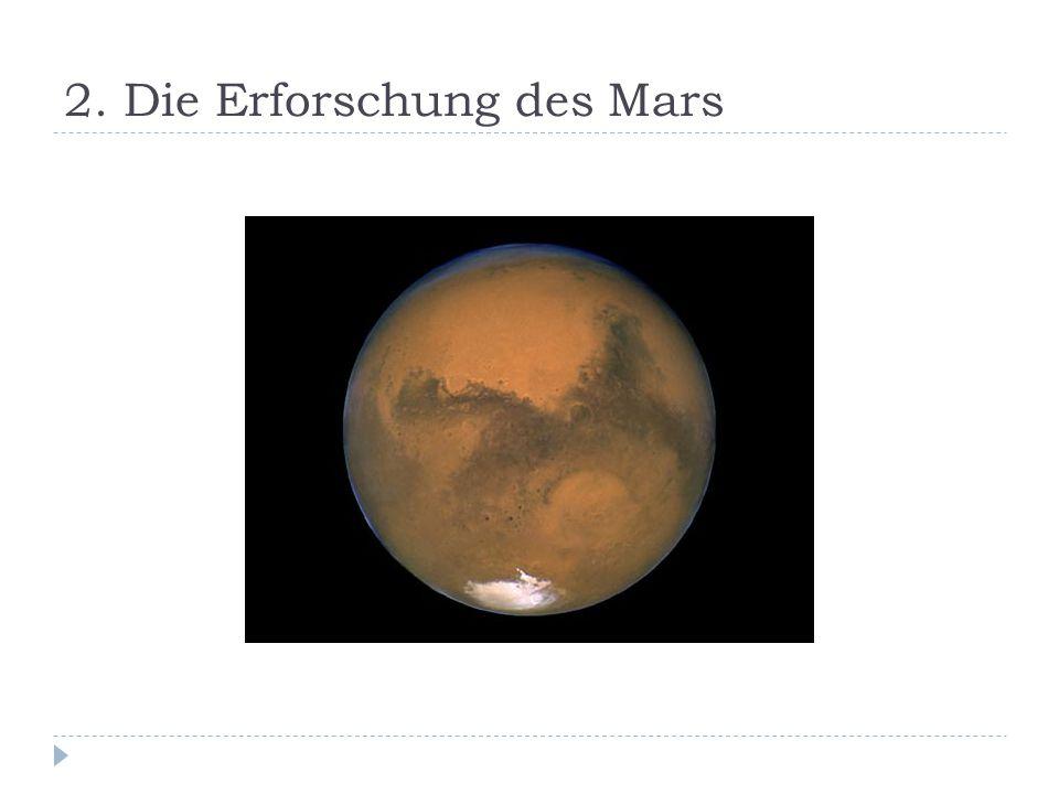 2.3 …im Zeitalter der Raumfahrt 2.3.1 Frühe Marserforschung Mariner 4 (1964) 1964 Erste Sonde in unmittelbarer Nähe Aufnahme von 22 Bildern  1% der Gesamtoberfläche Messungen Lange Funkperioden