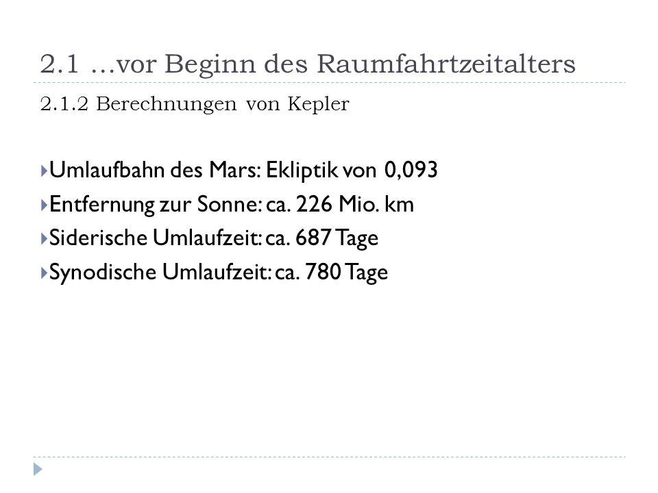 2.1 …vor Beginn des Raumfahrtzeitalters 2.1.2 Berechnungen von Kepler  Umlaufbahn des Mars: Ekliptik von 0,093  Entfernung zur Sonne: ca. 226 Mio. k