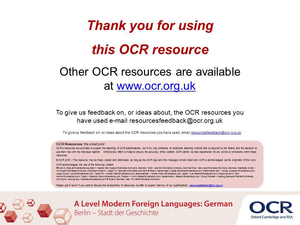 Thank you for using this OCR resource Other OCR resources are available at www.ocr.org.ukwww.ocr.org.uk To give us feedback on, or ideas about, the OCR resources you have used e-mail resourcesfeedback@ocr.org.uk OCR Resources: the small print OCR's resources are provided to support the teaching of OCR specifications, but in no way constitute an endorsed teaching method that is required by the Board, and the decision to use them lies with the individual teacher.