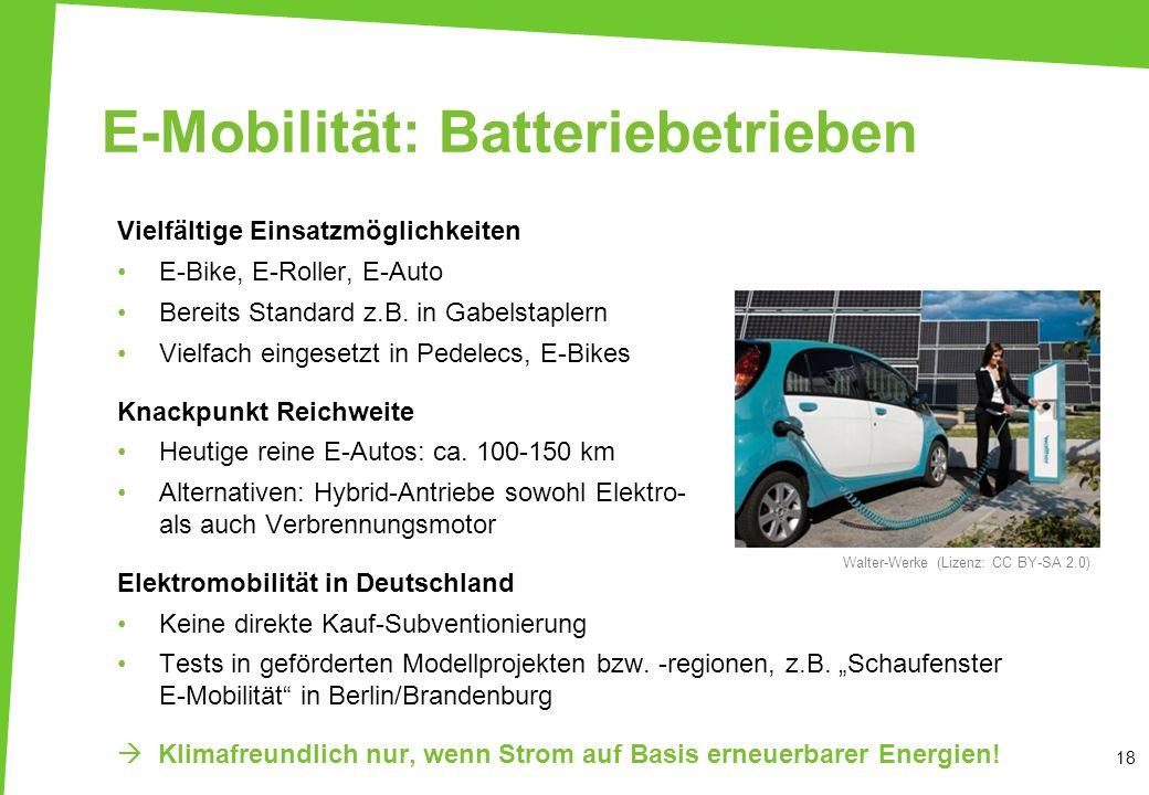 E-Mobilität: Batteriebetrieben Vielfältige Einsatzmöglichkeiten E-Bike, E-Roller, E-Auto Bereits Standard z.B. in Gabelstaplern Vielfach eingesetzt in