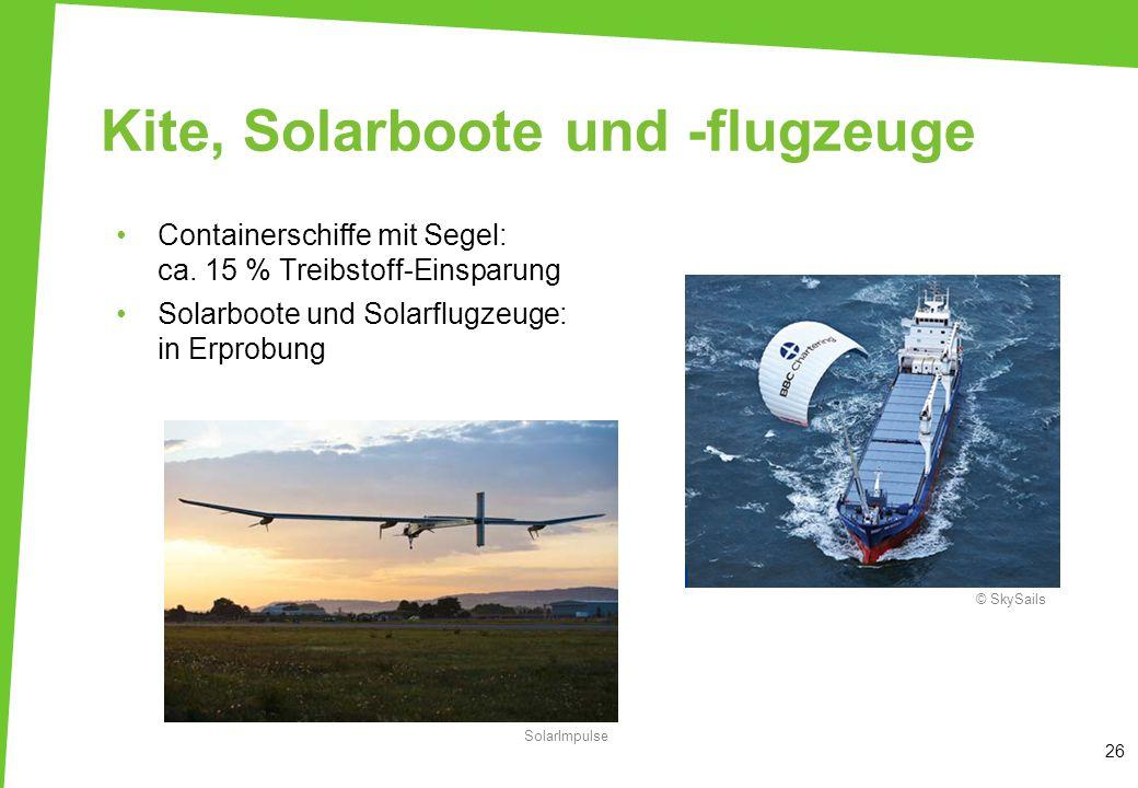 Kite, Solarboote und -flugzeuge Containerschiffe mit Segel: ca. 15 % Treibstoff-Einsparung Solarboote und Solarflugzeuge: in Erprobung 26 © SkySails S