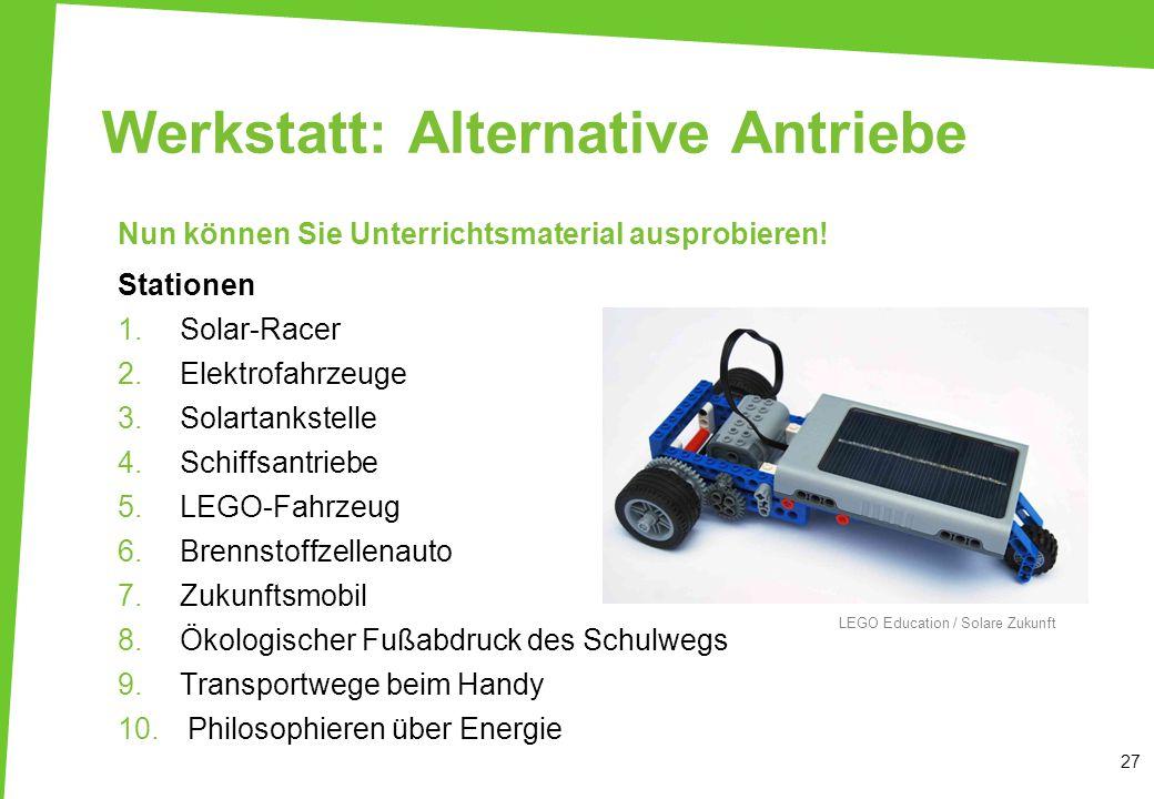 Werkstatt: Alternative Antriebe Nun können Sie Unterrichtsmaterial ausprobieren! Stationen 1.Solar-Racer 2.Elektrofahrzeuge 3.Solartankstelle 4.Schiff