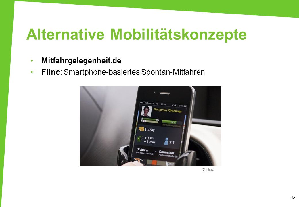 Alternative Mobilitätskonzepte Mitfahrgelegenheit.de Flinc: Smartphone-basiertes Spontan-Mitfahren 32 © Flinc
