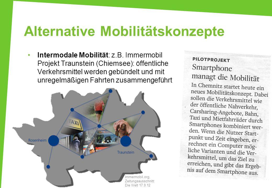 Alternative Mobilitätskonzepte Intermodale Mobilität: z.B. Immermobil Projekt Traunstein (Chiemsee): öffentliche Verkehrsmittel werden gebündelt und m