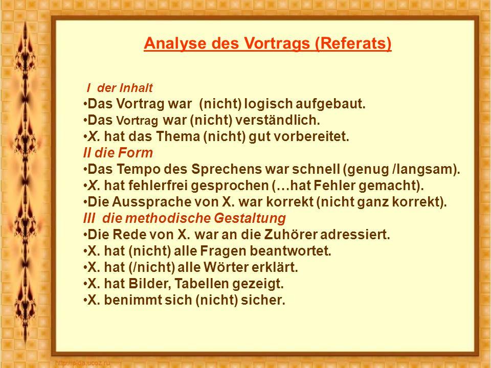Analyse des Vortrags (Referats) I der Inhalt Das Vortrag war (nicht) logisch aufgebaut.