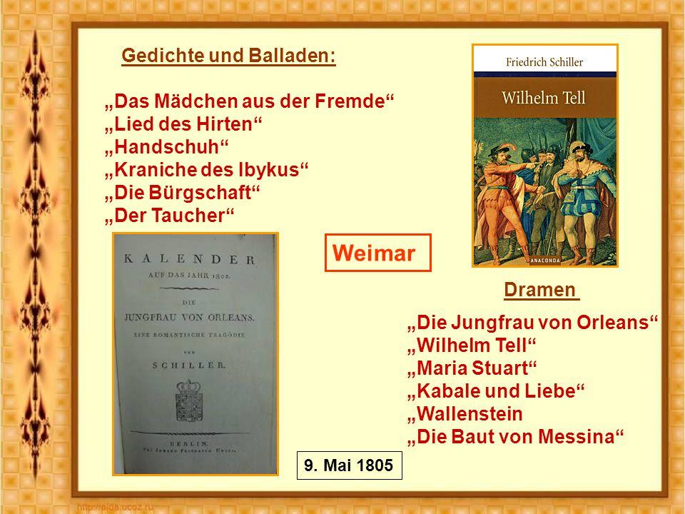 """Weimar """"Das Mädchen aus der Fremde """"Lied des Hirten """"Handschuh """"Kraniche des Ibykus """"Die Bürgschaft """"Der Taucher Gedichte und Balladen: Dramen """"Die Jungfrau von Orleans """"Wilhelm Tell """"Maria Stuart """"Kabale und Liebe """"Wallenstein """"Die Baut von Messina 9."""