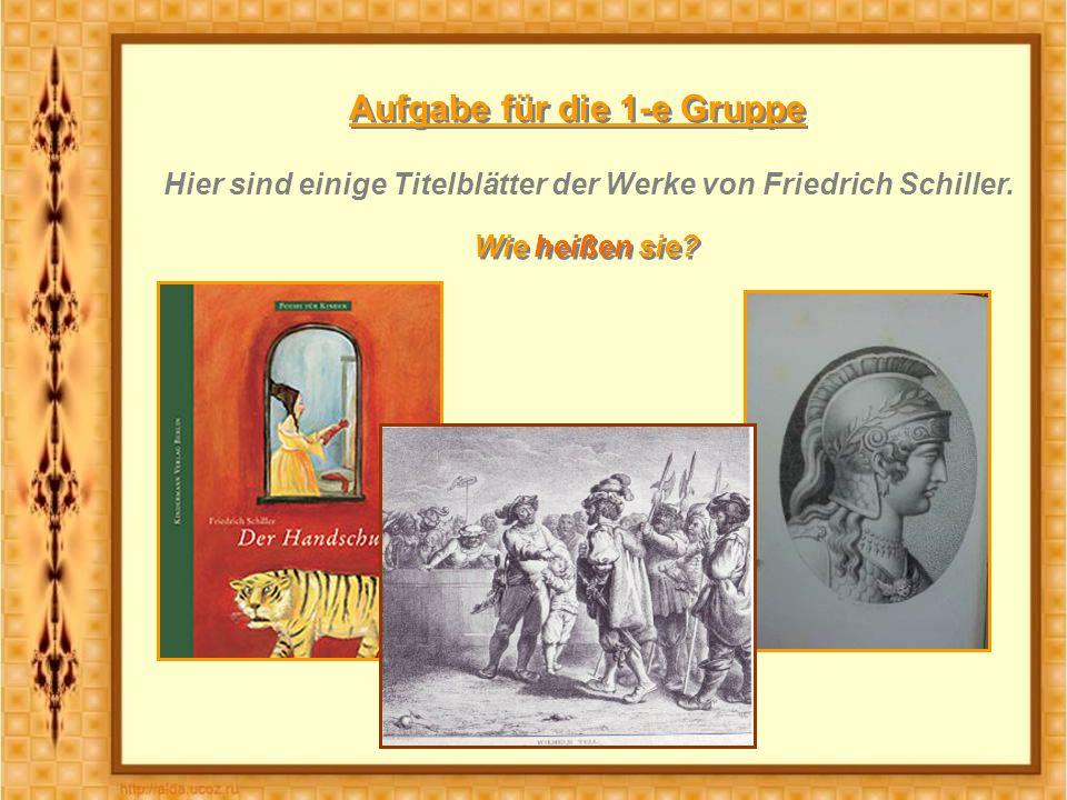 Aufgabe für die 1-e Gruppe Hier sind einige Titelblätter der Werke von Friedrich Schiller.