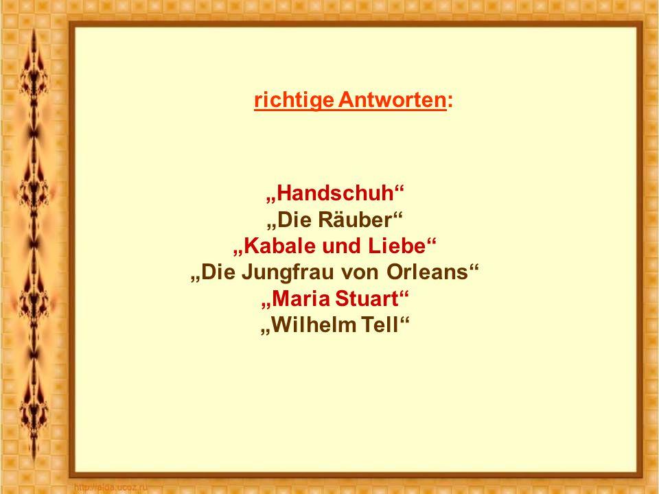 """richtige Antworten: """"Handschuh """"Die Räuber """"Kabale und Liebe """"Die Jungfrau von Orleans """"Maria Stuart """"Wilhelm Tell"""