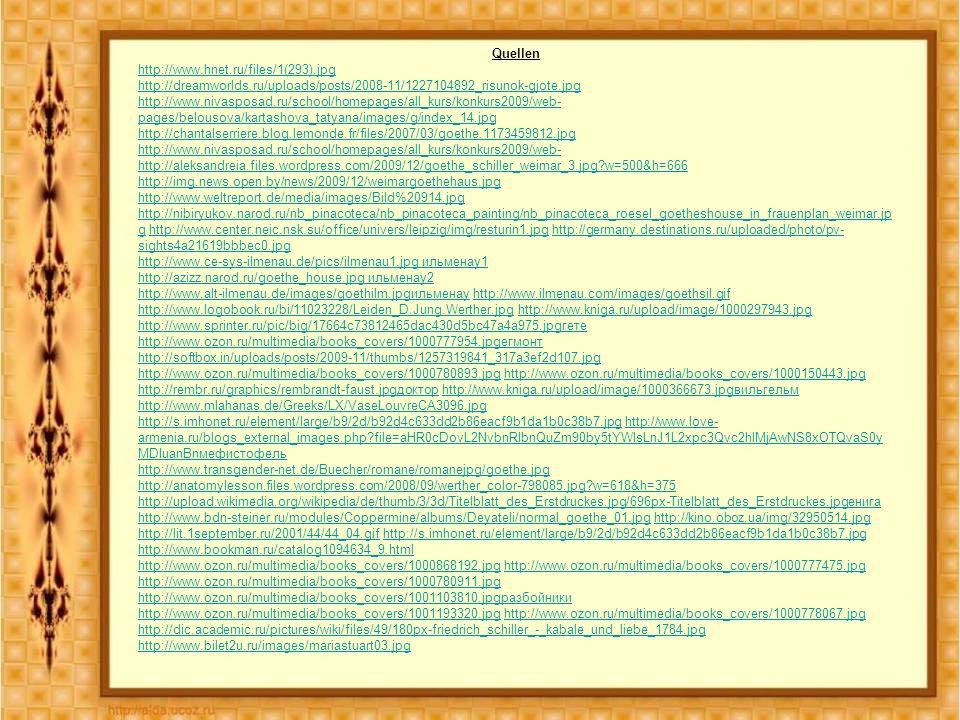 Quellen http://www.hnet.ru/files/1(293).jpg http://dreamworlds.ru/uploads/posts/2008-11/1227104892_risunok-gjote.jpg http://www.nivasposad.ru/school/homepages/all_kurs/konkurs2009/web- pages/belousova/kartashova_tatyana/images/g/index_14.jpg http://chantalserriere.blog.lemonde.fr/files/2007/03/goethe.1173459812.jpg http://www.nivasposad.ru/school/homepages/all_kurs/konkurs2009/web- http://aleksandreia.files.wordpress.com/2009/12/goethe_schiller_weimar_3.jpg w=500&h=666 http://img.news.open.by/news/2009/12/weimargoethehaus.jpg http://www.weltreport.de/media/images/Bild%20914.jpg http://nibiryukov.narod.ru/nb_pinacoteca/nb_pinacoteca_painting/nb_pinacoteca_roesel_goetheshouse_in_frauenplan_weimar.jp ghttp://nibiryukov.narod.ru/nb_pinacoteca/nb_pinacoteca_painting/nb_pinacoteca_roesel_goetheshouse_in_frauenplan_weimar.jp g http://www.center.neic.nsk.su/office/univers/leipzig/img/resturin1.jpg http://germany.destinations.ru/uploaded/photo/pv- sights4a21619bbbec0.jpghttp://www.center.neic.nsk.su/office/univers/leipzig/img/resturin1.jpghttp://germany.destinations.ru/uploaded/photo/pv- sights4a21619bbbec0.jpg http://www.ce-sys-ilmenau.de/pics/ilmenau1.jpg ильменау1 http://azizz.narod.ru/goethe_house.jpg ильменау2 http://www.alt-ilmenau.de/images/goethilm.jpgильменауhttp://www.alt-ilmenau.de/images/goethilm.jpgильменау http://www.ilmenau.com/images/goethsil.gif http://www.logobook.ru/bi/11023228/Leiden_D.Jung.Werther.jpg http://www.kniga.ru/upload/image/1000297943.jpg http://www.sprinter.ru/pic/big/17664c73812465dac430d5bc47a4a975.jpgгете http://www.ozon.ru/multimedia/books_covers/1000777954.jpgегмонтhttp://www.ilmenau.com/images/goethsil.gif http://www.logobook.ru/bi/11023228/Leiden_D.Jung.Werther.jpghttp://www.kniga.ru/upload/image/1000297943.jpg http://www.sprinter.ru/pic/big/17664c73812465dac430d5bc47a4a975.jpgгете http://www.ozon.ru/multimedia/books_covers/1000777954.jpgегмонт http://softbox.in/uploads/posts/2009-11/thumbs/1257319841_317a3ef2d107.jpg http://www.ozon.ru