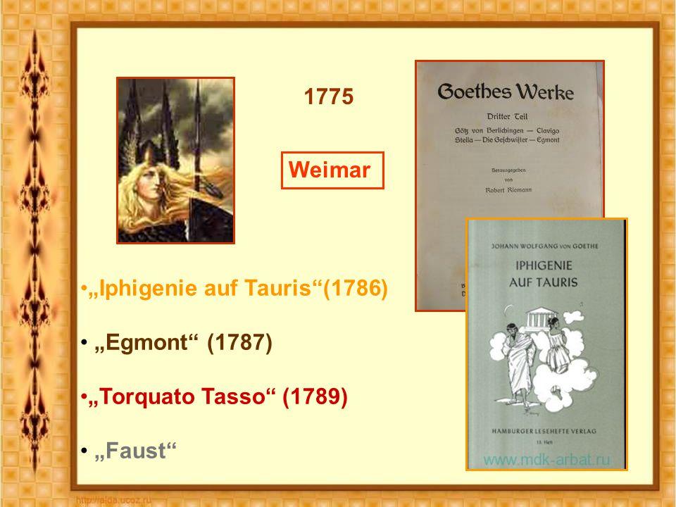 "1775 Weimar ""Iphigenie auf Tauris (1786) ""Egmont (1787) ""Torquato Tasso (1789) ""Faust"