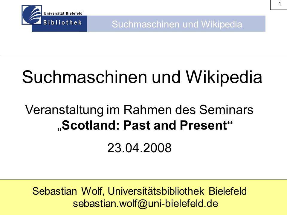 """Suchmaschinen und Wikipedia 1 Veranstaltung im Rahmen des Seminars """"Scotland: Past and Present"""" 23.04.2008 Sebastian Wolf, Universitätsbibliothek Biel"""