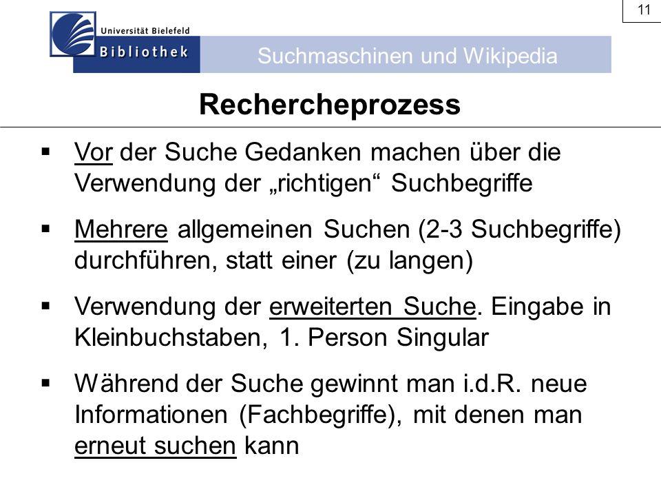 """Suchmaschinen und Wikipedia 11 Rechercheprozess  Vor der Suche Gedanken machen über die Verwendung der """"richtigen"""" Suchbegriffe  Mehrere allgemeinen"""