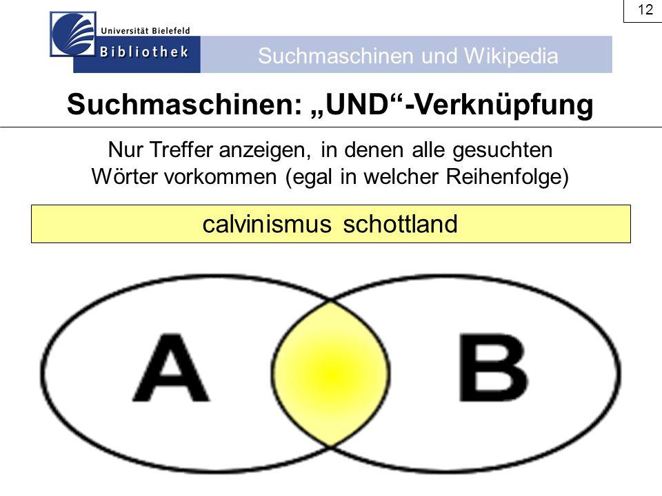 Suchmaschinen und Wikipedia 12 Nur Treffer anzeigen, in denen alle gesuchten Wörter vorkommen (egal in welcher Reihenfolge) calvinismus schottland Suc