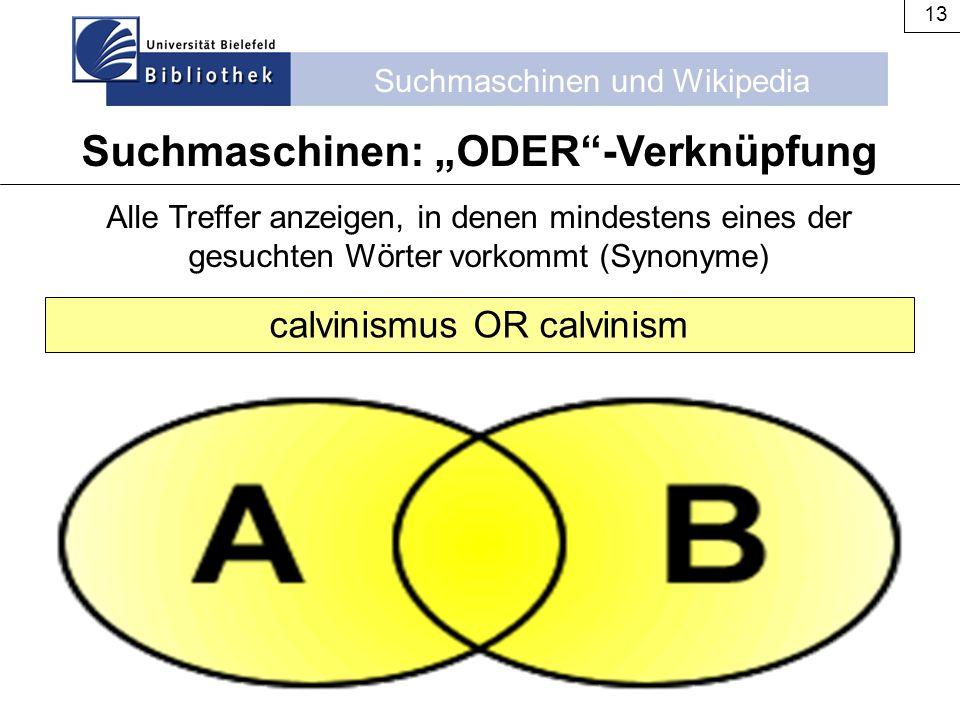 Suchmaschinen und Wikipedia 13 Alle Treffer anzeigen, in denen mindestens eines der gesuchten Wörter vorkommt (Synonyme) calvinismus OR calvinism Such
