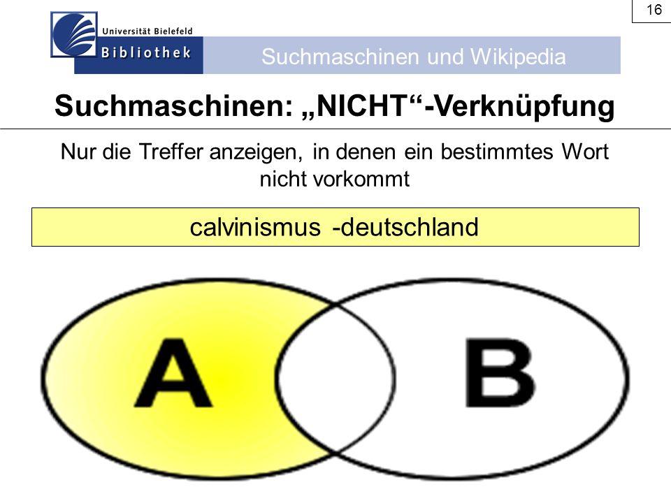 """Suchmaschinen und Wikipedia 16 Nur die Treffer anzeigen, in denen ein bestimmtes Wort nicht vorkommt Suchmaschinen: """"NICHT""""-Verknüpfung calvinismus -d"""