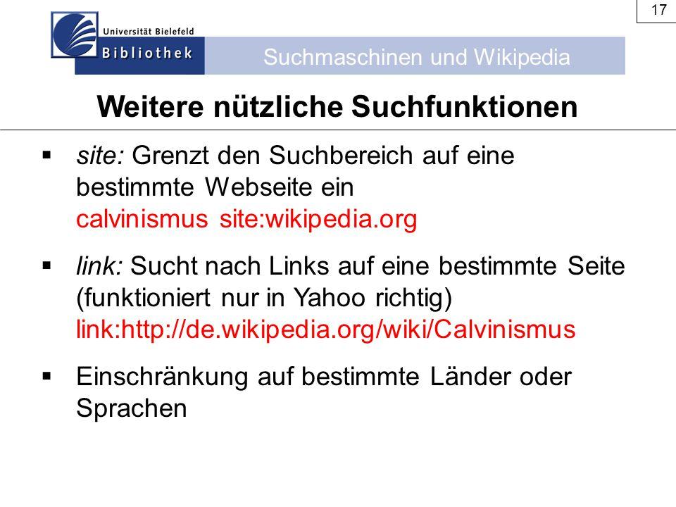 Suchmaschinen und Wikipedia 17  site: Grenzt den Suchbereich auf eine bestimmte Webseite ein calvinismus site:wikipedia.org  link: Sucht nach Links