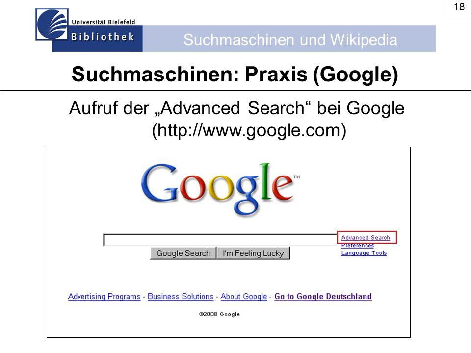 """Suchmaschinen und Wikipedia 18 Suchmaschinen: Praxis (Google) Aufruf der """"Advanced Search"""" bei Google (http://www.google.com)"""