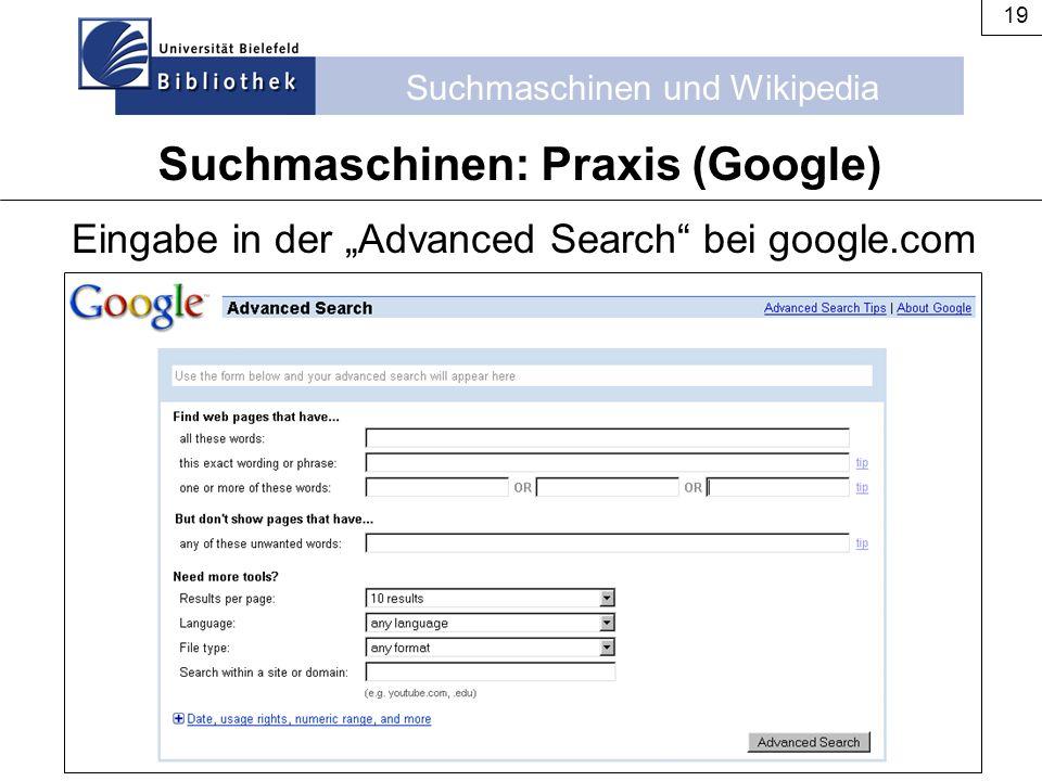 """Suchmaschinen und Wikipedia 19 Suchmaschinen: Praxis (Google) Eingabe in der """"Advanced Search"""" bei google.com"""