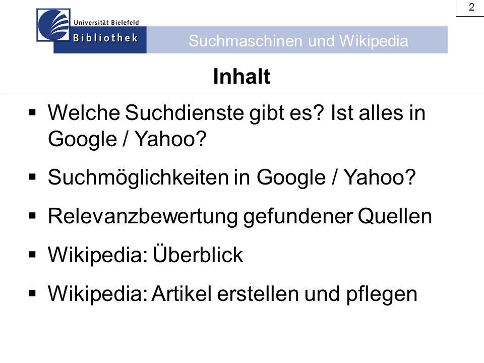 Suchmaschinen und Wikipedia 2  Welche Suchdienste gibt es? Ist alles in Google / Yahoo?  Suchmöglichkeiten in Google / Yahoo?  Relevanzbewertung ge