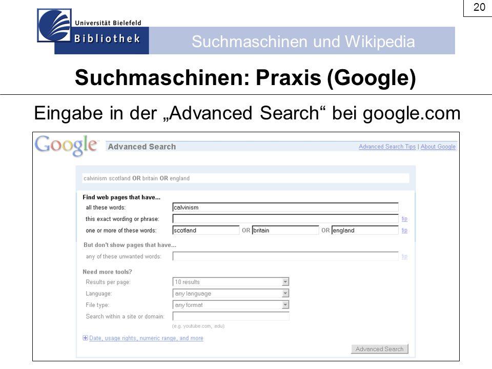 """Suchmaschinen und Wikipedia 20 Suchmaschinen: Praxis (Google) Eingabe in der """"Advanced Search"""" bei google.com"""