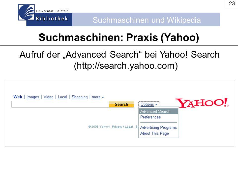 "Suchmaschinen und Wikipedia 23 Suchmaschinen: Praxis (Yahoo) Aufruf der ""Advanced Search"" bei Yahoo! Search (http://search.yahoo.com)"