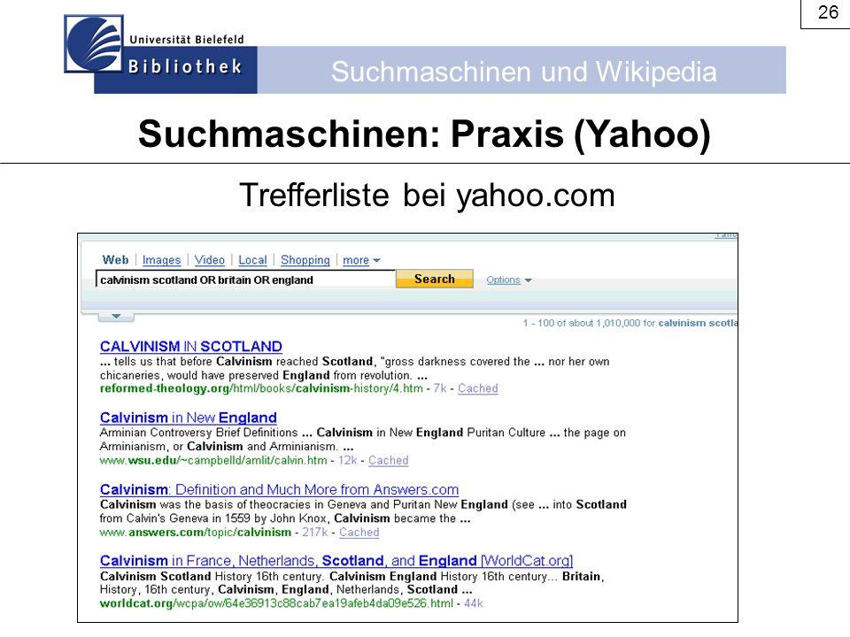 Suchmaschinen und Wikipedia 26 Suchmaschinen: Praxis (Yahoo) Trefferliste bei yahoo.com