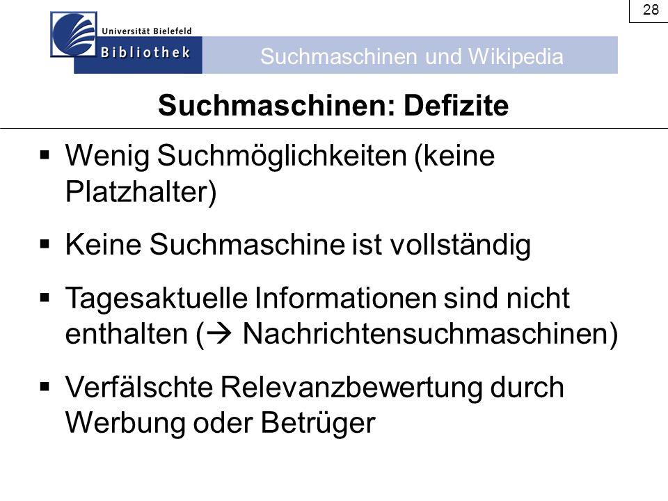 Suchmaschinen und Wikipedia 28  Wenig Suchmöglichkeiten (keine Platzhalter)  Keine Suchmaschine ist vollständig  Tagesaktuelle Informationen sind n