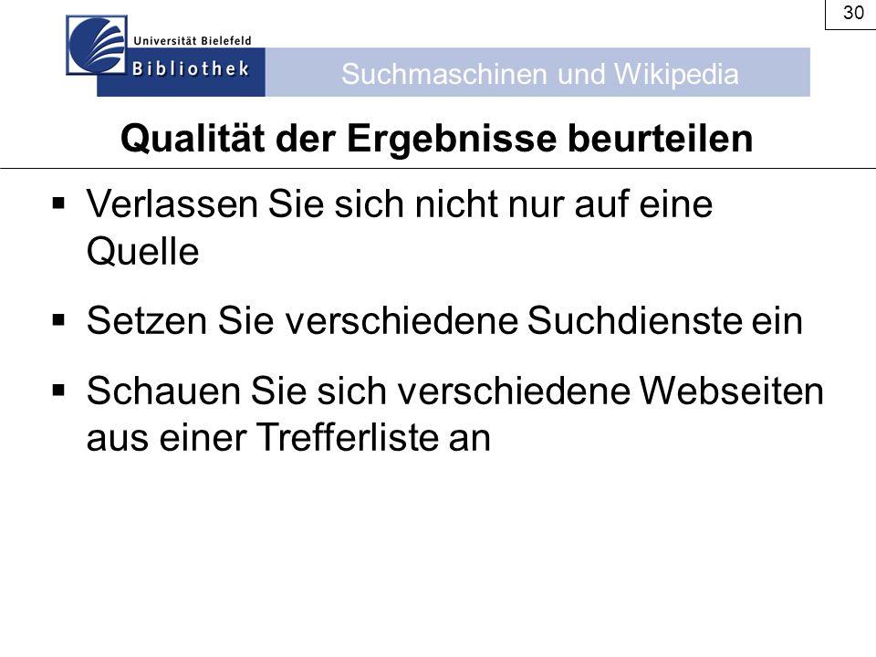 Suchmaschinen und Wikipedia 30  Verlassen Sie sich nicht nur auf eine Quelle  Setzen Sie verschiedene Suchdienste ein  Schauen Sie sich verschieden
