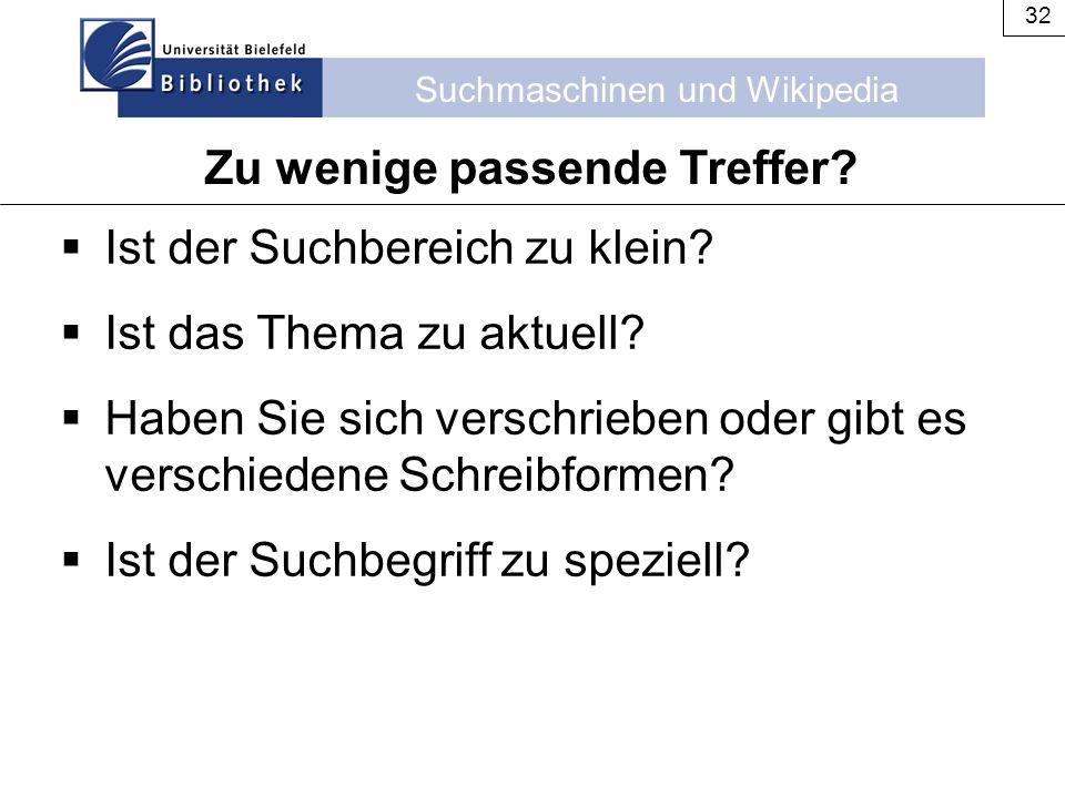 Suchmaschinen und Wikipedia 32  Ist der Suchbereich zu klein?  Ist das Thema zu aktuell?  Haben Sie sich verschrieben oder gibt es verschiedene Sch