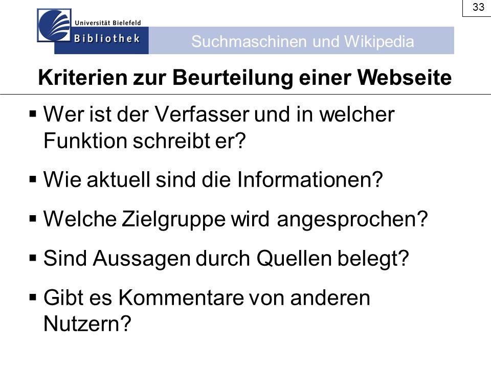 Suchmaschinen und Wikipedia 33  Wer ist der Verfasser und in welcher Funktion schreibt er?  Wie aktuell sind die Informationen?  Welche Zielgruppe