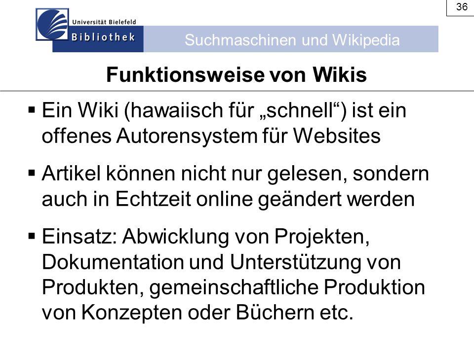 """Suchmaschinen und Wikipedia 36 Funktionsweise von Wikis  Ein Wiki (hawaiisch für """"schnell"""") ist ein offenes Autorensystem für Websites  Artikel könn"""
