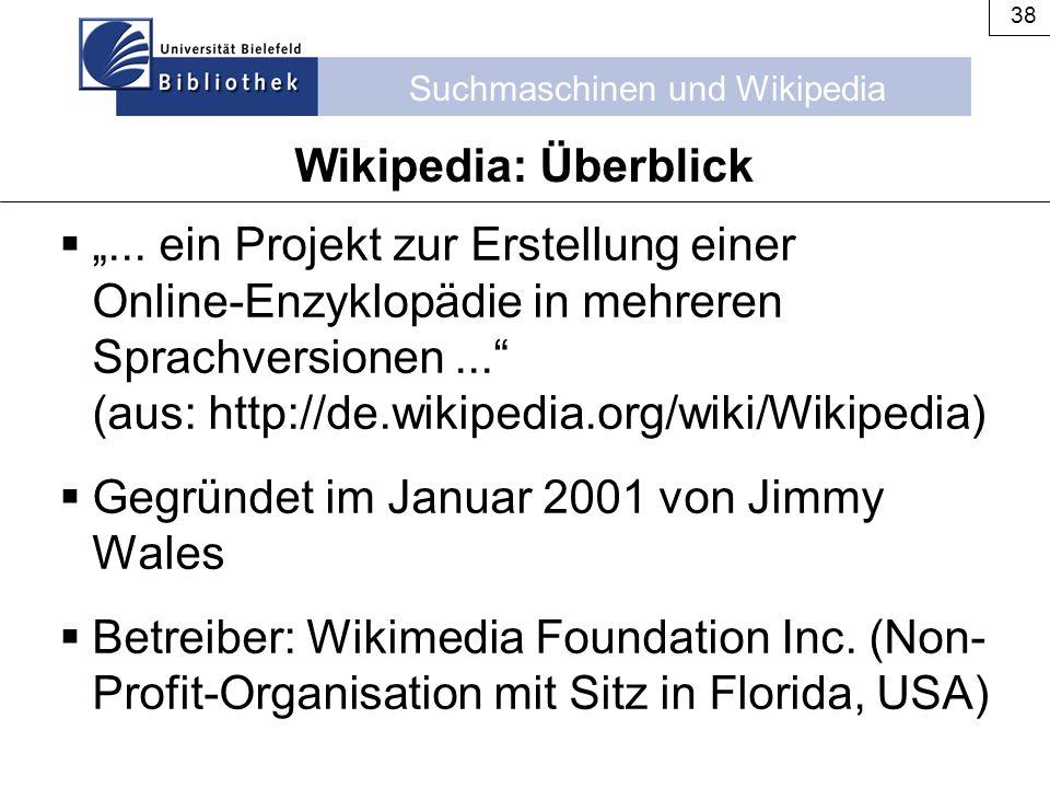 """Suchmaschinen und Wikipedia 38 Wikipedia: Überblick  """"... ein Projekt zur Erstellung einer Online-Enzyklopädie in mehreren Sprachversionen..."""" (aus:"""