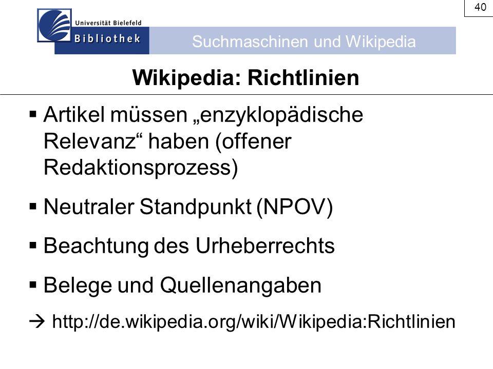 """Suchmaschinen und Wikipedia 40 Wikipedia: Richtlinien  Artikel müssen """"enzyklopädische Relevanz"""" haben (offener Redaktionsprozess)  Neutraler Standp"""