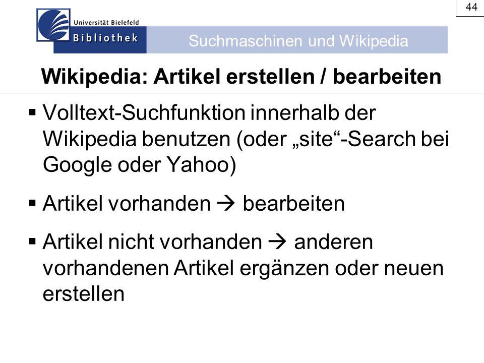 """Suchmaschinen und Wikipedia 44 Wikipedia: Artikel erstellen / bearbeiten  Volltext-Suchfunktion innerhalb der Wikipedia benutzen (oder """"site""""-Search"""