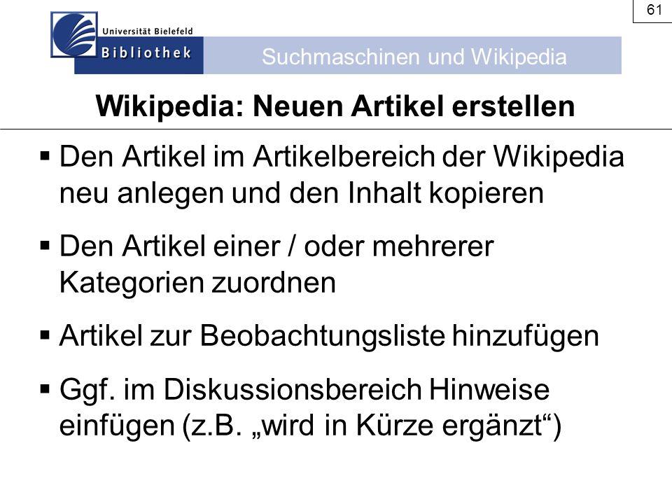 Suchmaschinen und Wikipedia 61 Wikipedia: Neuen Artikel erstellen  Den Artikel im Artikelbereich der Wikipedia neu anlegen und den Inhalt kopieren 