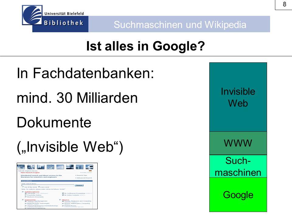 Suchmaschinen und Wikipedia 29  Unterschiedliche Treffermengen zwischen deutscher und englischer Oberfläche einer Suchmaschine  Englische Oberfläche bietet oft mehr Funktionalitäten  Angabe der Trefferzahlen sind bestenfalls Schätzwerte (oft auch völlig falsch) Suchmaschinen: Probleme