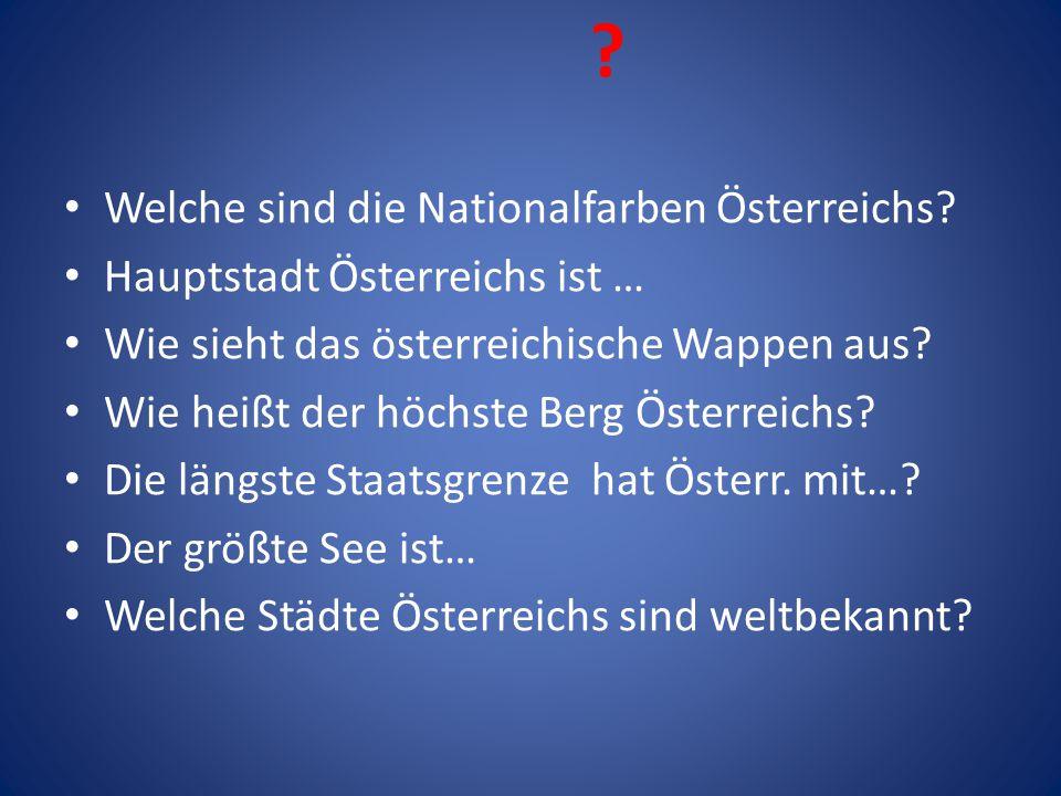 ? Welche sind die Nationalfarben Österreichs? Hauptstadt Österreichs ist … Wie sieht das österreichische Wappen aus? Wie heißt der höchste Berg Österr