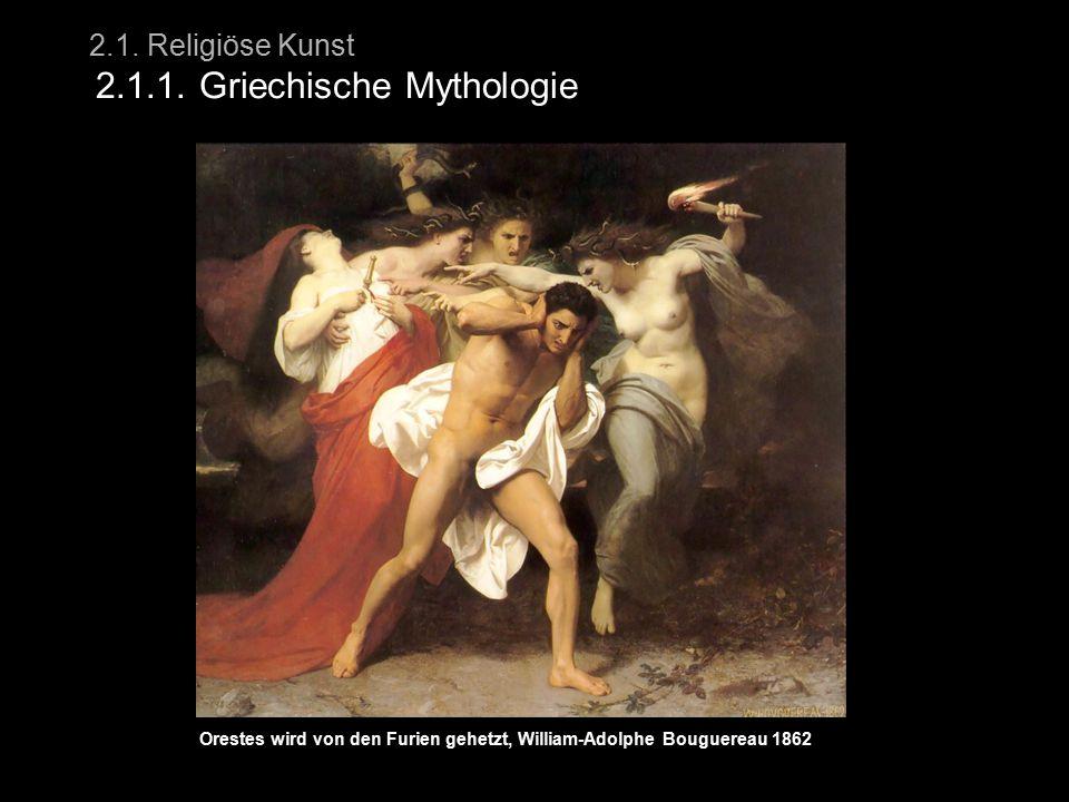 2.1. Religiöse Kunst 2.1.1. Griechische Mythologie Orestes wird von den Furien gehetzt, William-Adolphe Bouguereau 1862