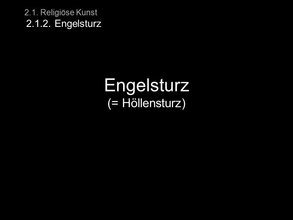 2.1. Religiöse Kunst 2.1.2. Engelsturz Engelsturz (= Höllensturz)