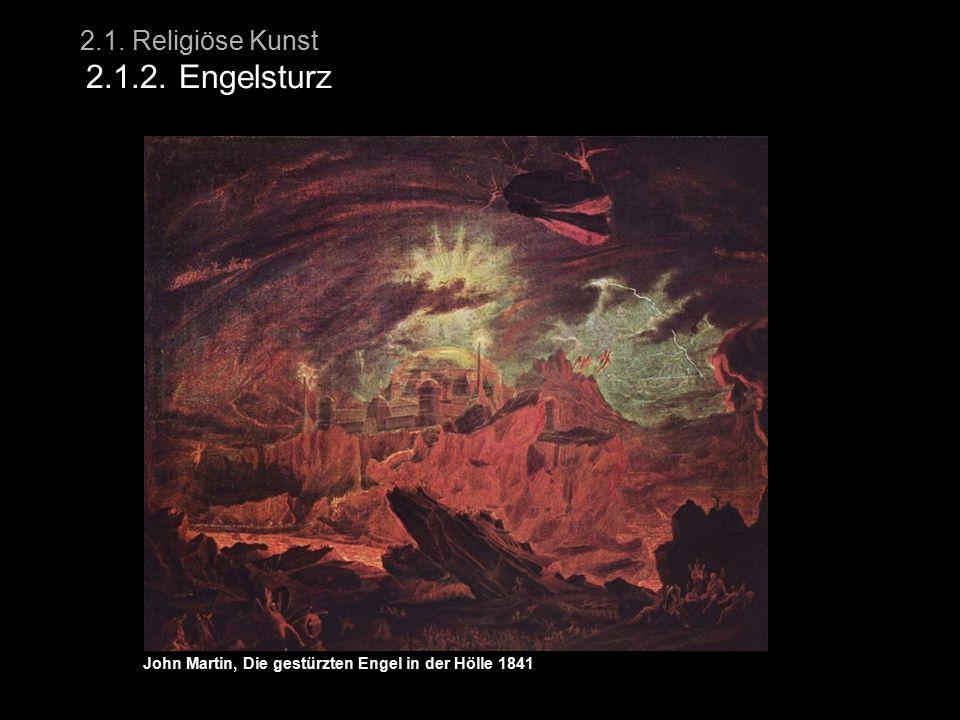 2.1. Religiöse Kunst 2.1.2. Engelsturz John Martin, Die gestürzten Engel in der Hölle 1841