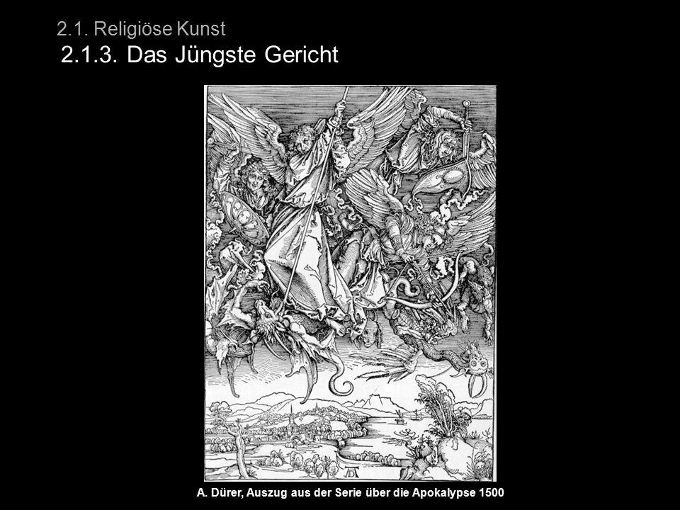 2.1. Religiöse Kunst 2.1.3. Das Jüngste Gericht A. Dürer, Auszug aus der Serie über die Apokalypse 1500