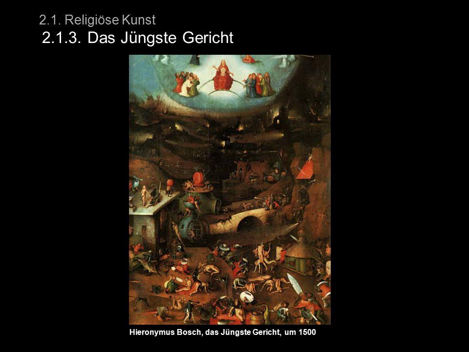 2.1. Religiöse Kunst 2.1.3. Das Jüngste Gericht Hieronymus Bosch, das Jüngste Gericht, um 1500