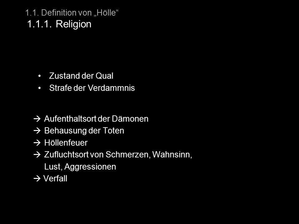 """1.1. Definition von """"Hölle"""" 1.1.1. Religion  Aufenthaltsort der Dämonen  Behausung der Toten  Höllenfeuer  Zufluchtsort von Schmerzen, Wahnsinn, L"""