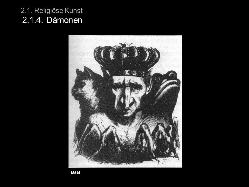 2.1. Religiöse Kunst 2.1.4. Dämonen Baal