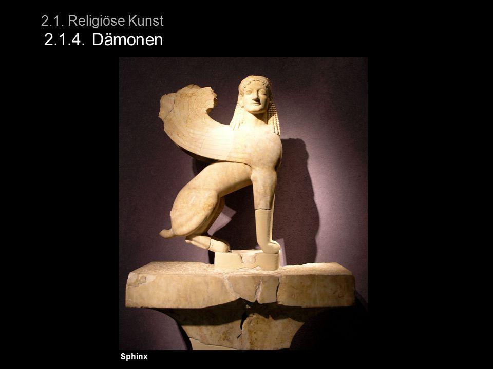 2.1. Religiöse Kunst 2.1.4. Dämonen Sphinx