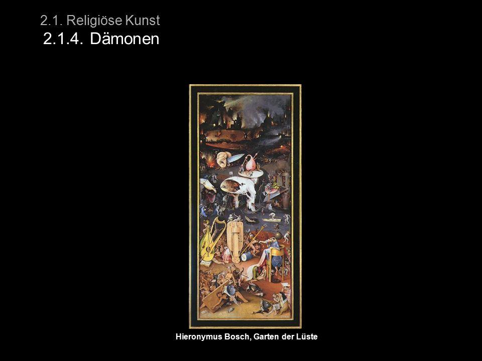 2.1. Religiöse Kunst 2.1.4. Dämonen Hieronymus Bosch, Garten der Lüste
