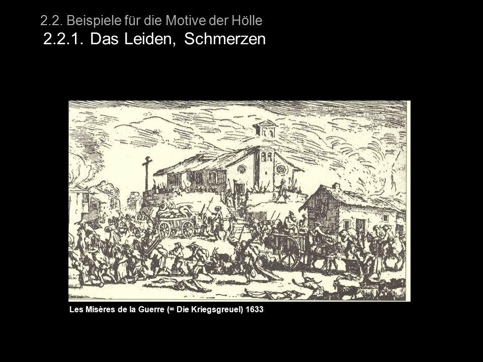 2.2. Beispiele für die Motive der Hölle 2.2.1. Das Leiden, Schmerzen Les Misères de la Guerre (= Die Kriegsgreuel) 1633