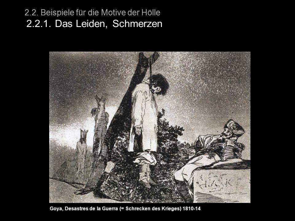 2.2. Beispiele für die Motive der Hölle 2.2.1. Das Leiden, Schmerzen Goya, Desastres de la Guerra (= Schrecken des Krieges) 1810-14