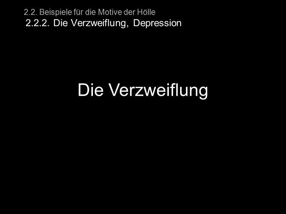 2.2. Beispiele für die Motive der Hölle 2.2.2. Die Verzweiflung, Depression Die Verzweiflung